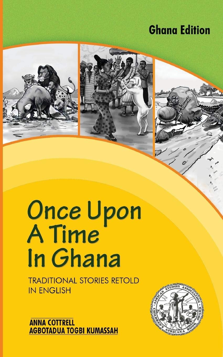 Once Upon a Time in Ghana. Traditional Ewe Stories Retold in English: Anna  Cottrell, Agbotadua Togbi Kumassah: 9789964701536: Books - Amazon.ca
