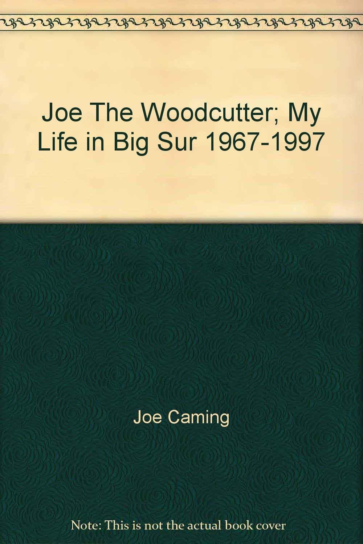 Read Online Joe The Woodcutter; My Life in Big Sur 1967-1997 pdf epub