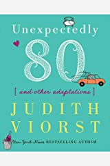 Unexpectedly Eighty: And Other Adaptations (Judith Viorst's Decades) Kindle Edition