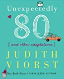 Unexpectedly Eighty: And Other Adaptations (Judith Viorst's Decades)