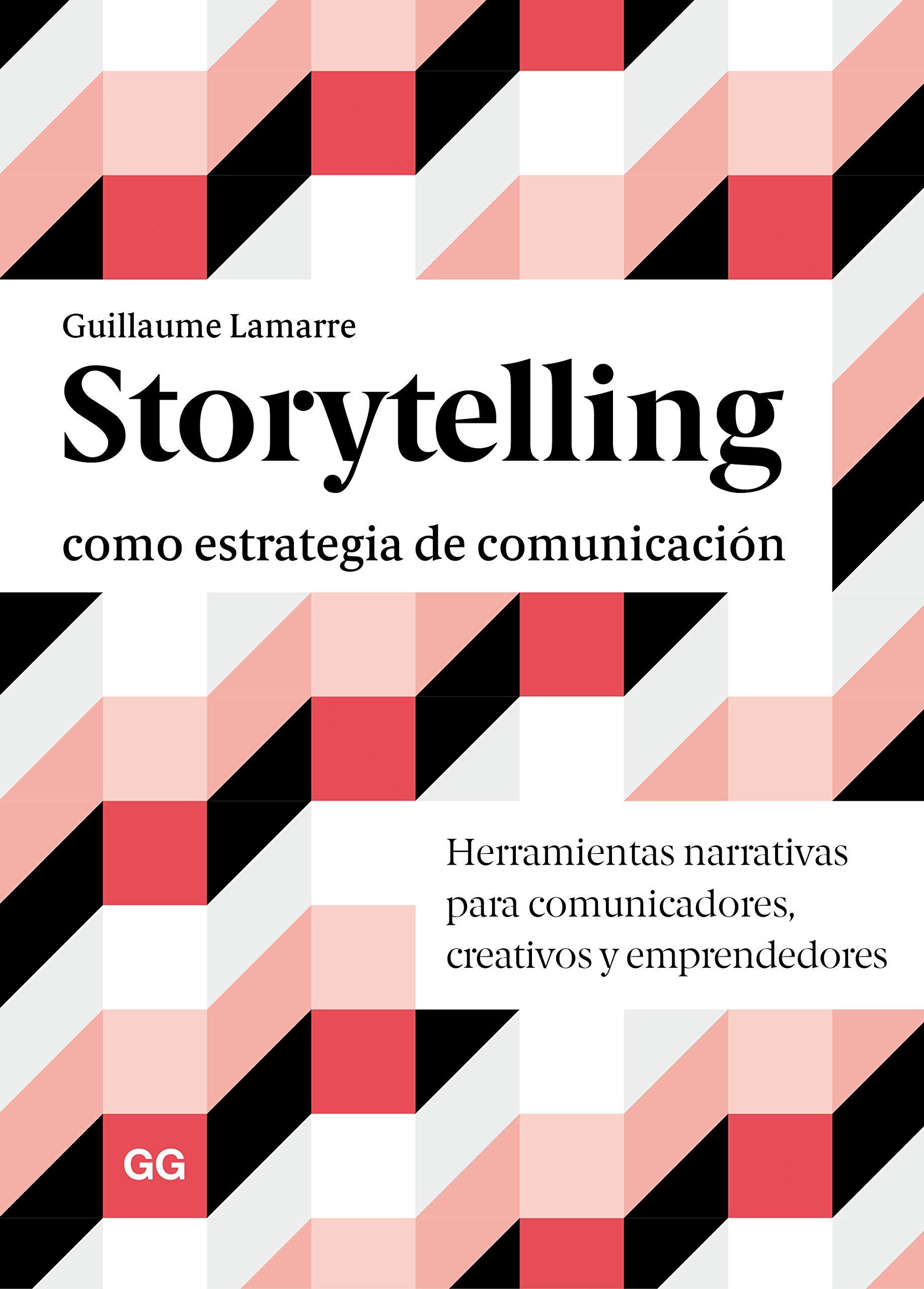 Storytelling como estrategia de comunicación: Herramientas narrativas para comunicadores, creativos y emprendedores por Guillaume Lamarre