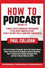 How To Podcast: Four Simple Steps To Broadcast Your Message To The Entire Connected Planet ... Even If You Don't Know What Podcasting Really Is Kindle Edition