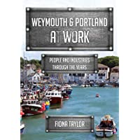 Weymouth & Portland at Work: People and Industries Through the Years