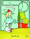 The Wonderland Alphabet: Alice's Adventures Through the ABCs & What She Found There