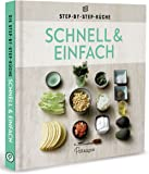 Schnell & Einfach - Die Step-by-Step-Küche