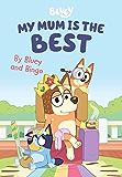 Bluey: My Mum is the Best: By Bluey and Bingo