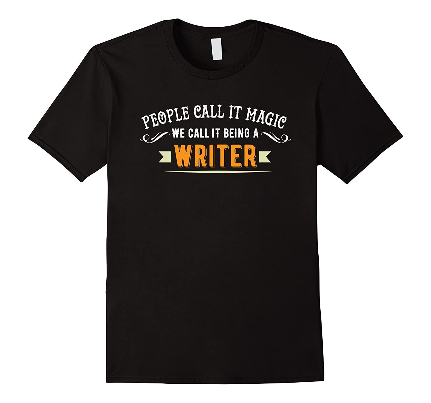 People Call it Magic We Call it Being a Writer T-Shirt-TH