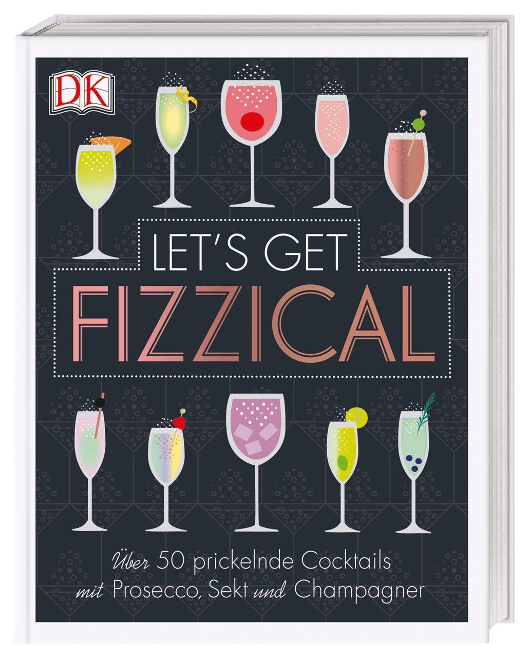 Let's Get Fizzical  Über 50 Prickelnde Cocktails Mit Prosecco Sekt Und Champagner
