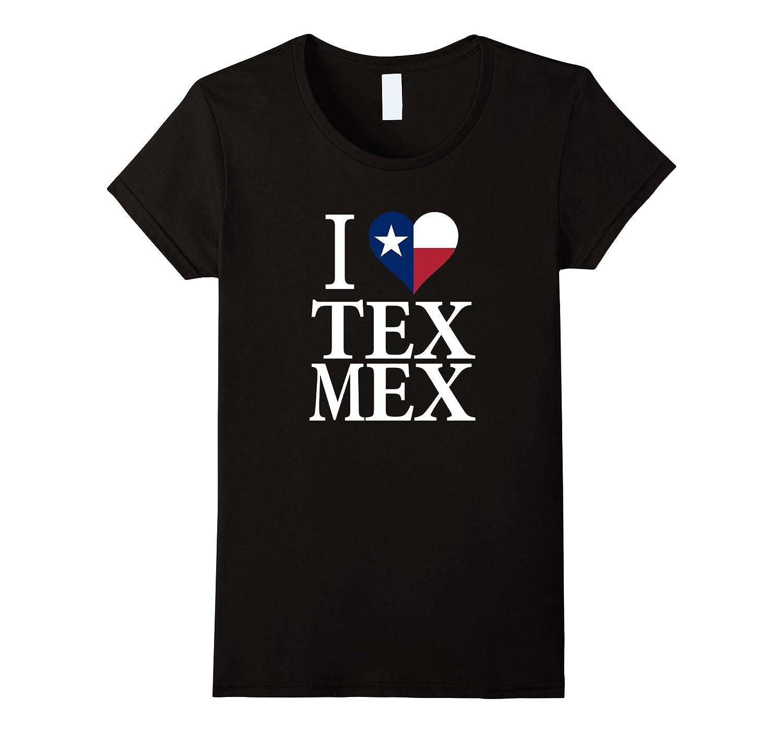 I Love Tex Mex Food T-Shirt