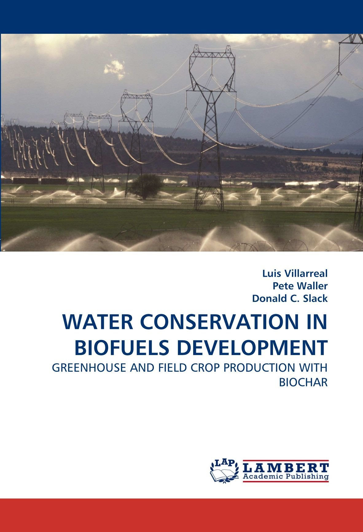WATER CONSERVATION IN BIOFUELS DEVELOPMENT: GREENHOUSE AND FIELD CROP PRODUCTION WITH BIOCHAR