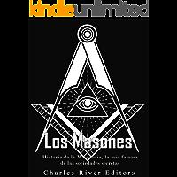 Los masones: Historia de la Masonería, la más famosa de las sociedades secretas