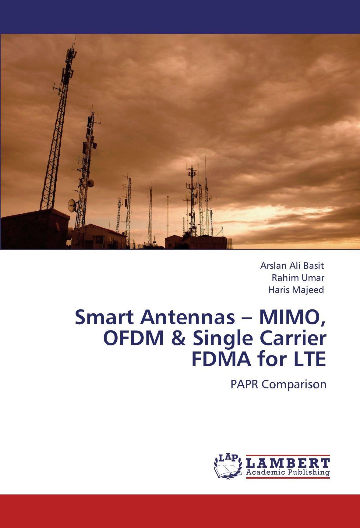 Smart Antennas Mimo Ofdm Single Carrier Fdma For Lte Papr Comparison Arslan Ali Basit Rahim Umar Haris Majeed 9783846553435 Books