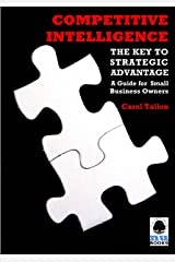 Competitive Intelligence: The Key to Strategic Advantage: A Guide for Small Business Owners Kindle Edition