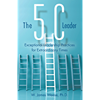 The 5C Leader: Exceptional Leadership Practices for Extraordinary Times