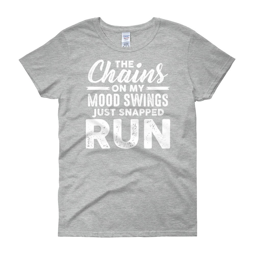 Chains Just Snapped Run Ziloda Tees Funny Mood Swing Womens Shirt