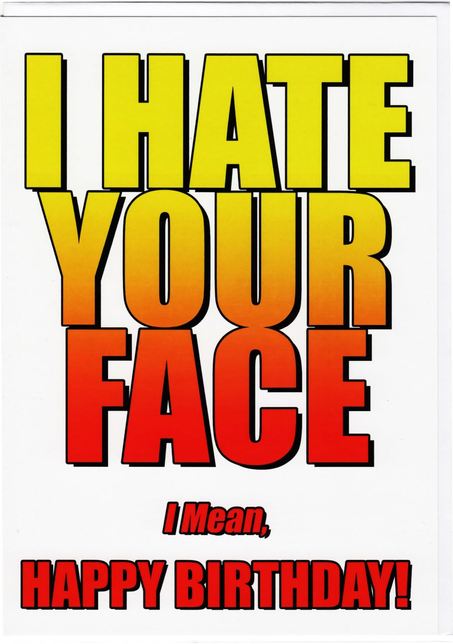I hate your face i mean happy birthday birthday card funny rude i hate your face i mean happy birthday birthday card funny rude offensive cheeky a5 amazon office products bookmarktalkfo Gallery