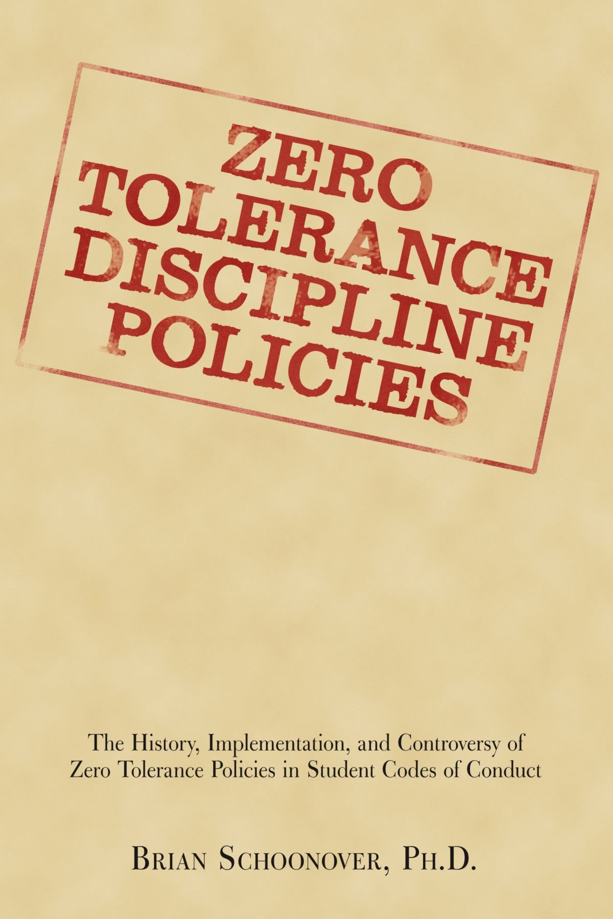 Download Zero Tolerance Discipline Policies: The History, Implementation, And Controversy Of Zero Tolerance Policies In Student Codes Of Conduct ebook