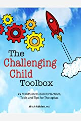 The Challenging Child Toolbox: 75 Mindfulness-Based Practices, Tools and Tips for Therapists Kindle Edition