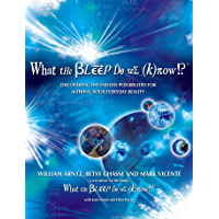 What the Bleep Do We Know!?™: Discovering the Endless Possibilities for Altering Your Everyday Reality (English Edition)