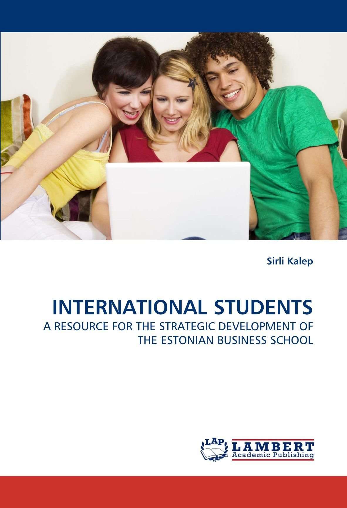 INTERNATIONAL STUDENTS: A RESOURCE FOR THE STRATEGIC DEVELOPMENT OF THE ESTONIAN BUSINESS SCHOOL pdf epub