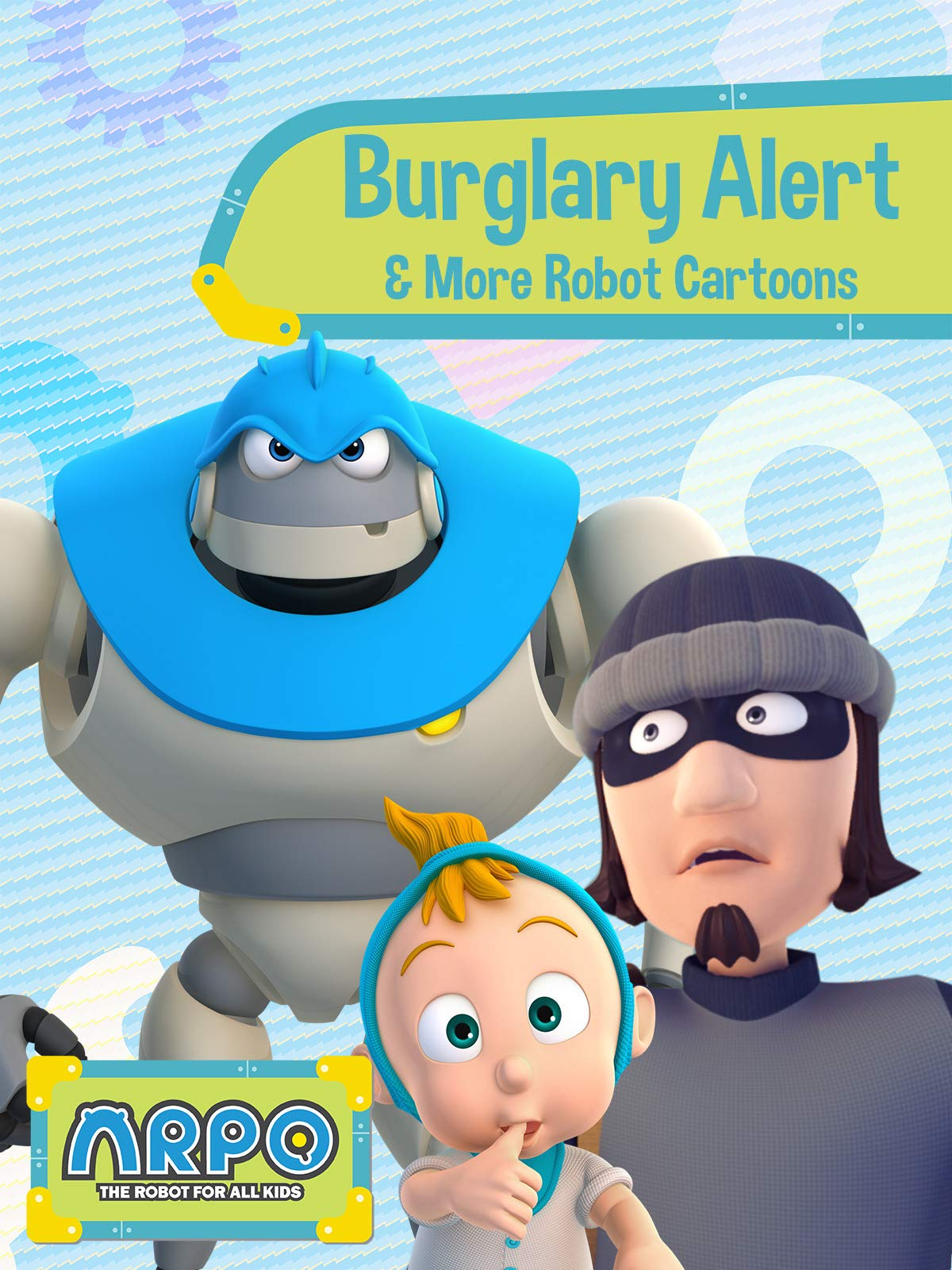 Arpo the Robot for All Kids - Burglary Alert & More Robot Cartoons