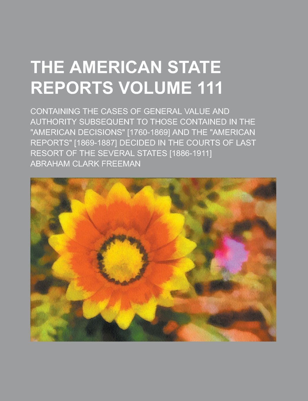 """Read Online The American state reports; containing the cases of general value and authority subsequent to those contained in the """"American decisions"""" [1760-1869] ... in the courts of last resort Volume 111 pdf epub"""