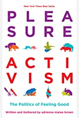 Pleasure Activism: The Politics of Feeling Good (Emergent Strategy) Kindle Edition