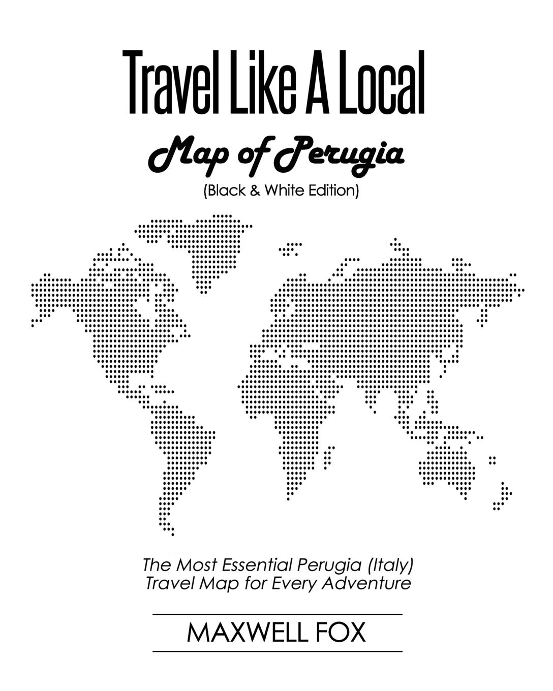 Map Of Italy Black And White.Travel Like A Local Map Of Perugia Black And White Edition The