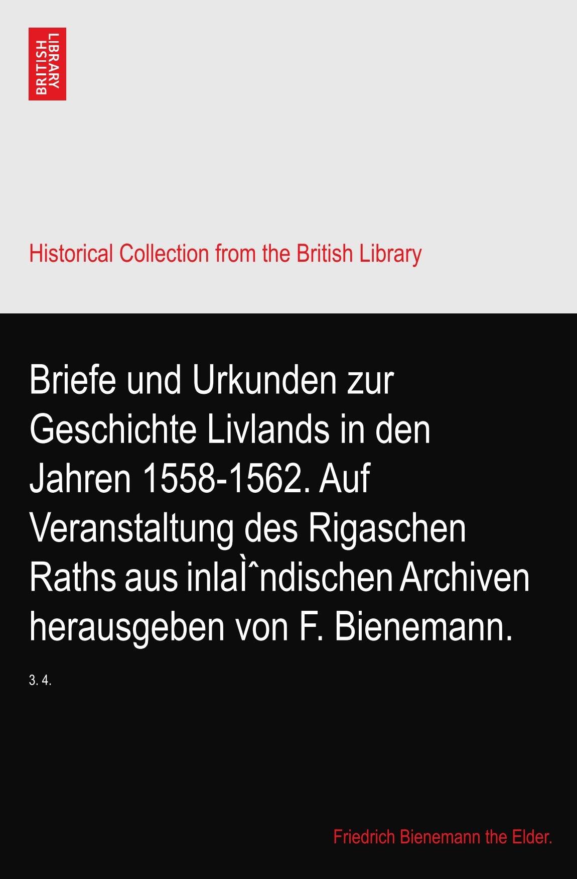 Download Briefe und Urkunden zur Geschichte Livlands in den Jahren 1558-1562. Auf Veranstaltung des Rigaschen Raths aus inländischen Archiven herausgeben von F. Bienemann.: 3. 4. pdf