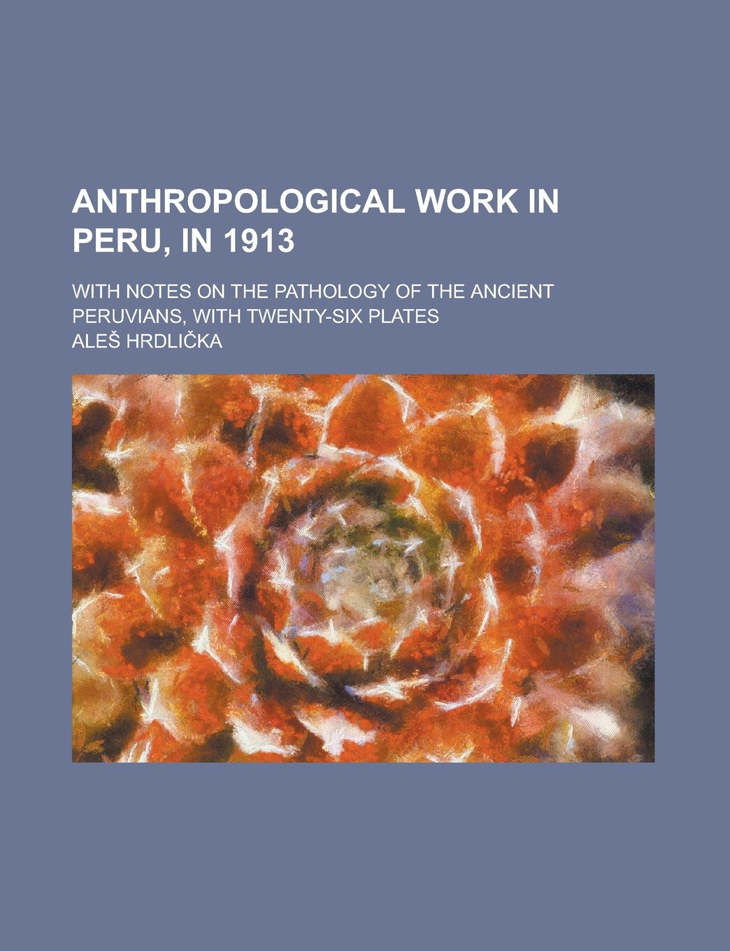 Download Anthropological work in Peru, in 1913; with notes on the pathology of the ancient Peruvians, with twenty-six plates pdf