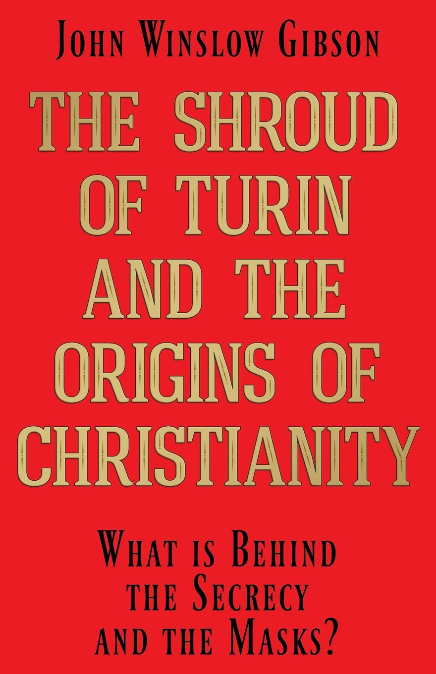 Read Online The Shroud of Turin and the Origins of Christianity: What is Behind the Secrecy and the Masks? ebook