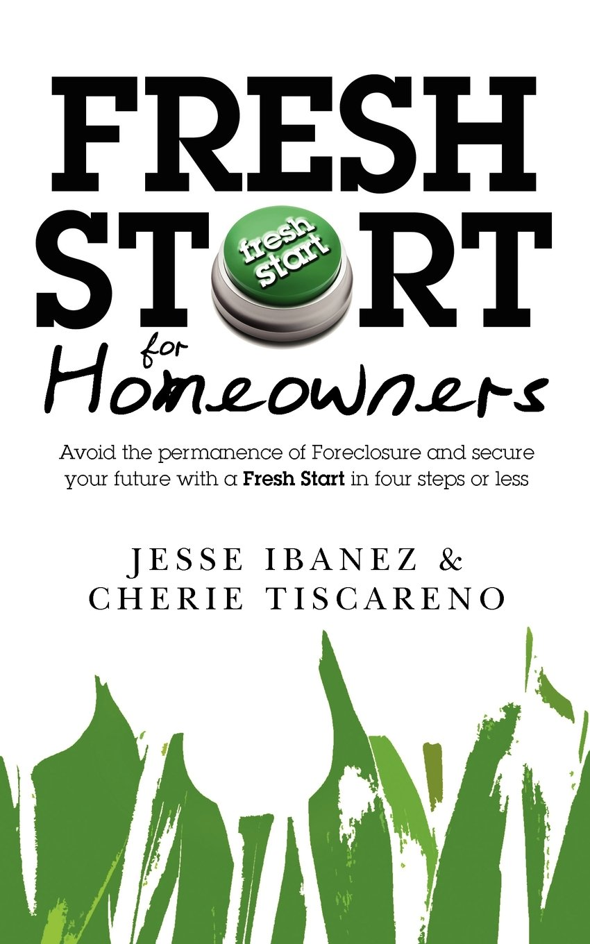 Fresh Start for Homeowners: Avoid the permanence of Foreclosure and secure your future with a Fresh Start in four steps or less pdf epub