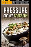 Pressure Cooker Cookbook: 25 Amazingly Easy Pressure Cooker Recipes