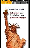Erlebnisse aus dem Leben eines Sklavenmädchens (Ungekürzte Gesamtausgabe)