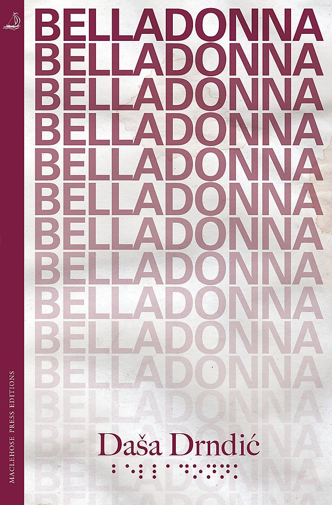 Belladonna by Daša Drndić, translated from Croatian by Celia Hawkesworth and published by Maclehose Press