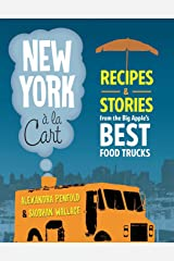 New York a la Cart: Recipes and Stories from the Big Apple's Best Food Trucks Kindle Edition