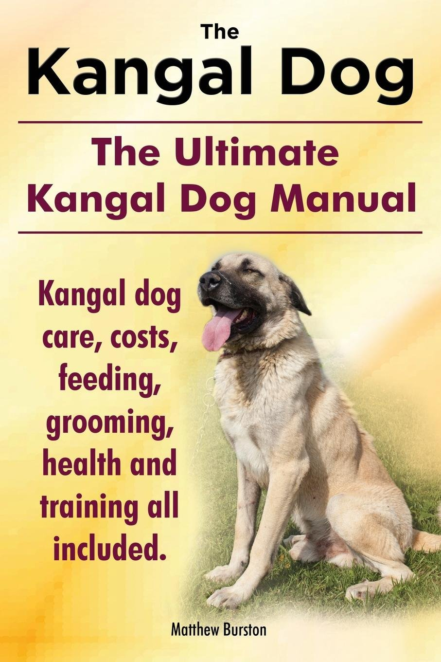 Read Online Kangal Dog. the Ultimate Kangal Dog Manual. Kangal Dog Care, Costs, Feeding, Grooming, Health and Training All Included. ebook
