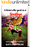 Where's the good in a goodbye