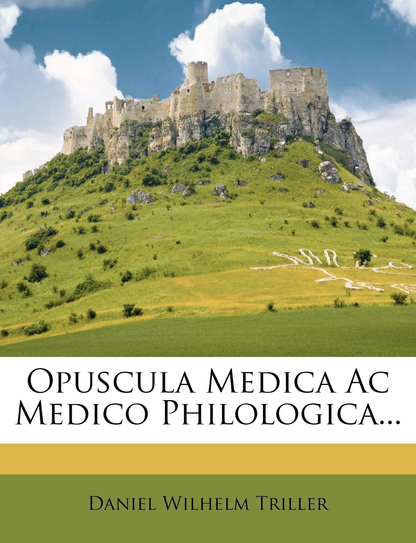Opuscula Medica Ac Medico Philologica... (Latin Edition) ebook