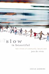 Slow is Beautiful: New Visions of Community, Leisure, and Joie de Vivre Kindle Edition