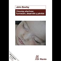 Vínculos afectivos: formación, desarrollo y pérdida: Edición renovada