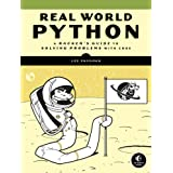 Real-World Python: A Hacker's Guide to Solving Problems with Code