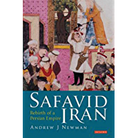 Safavid Iran: Rebirth of a Persian Empire (Library of Middle East History Book 5) (English Edition)
