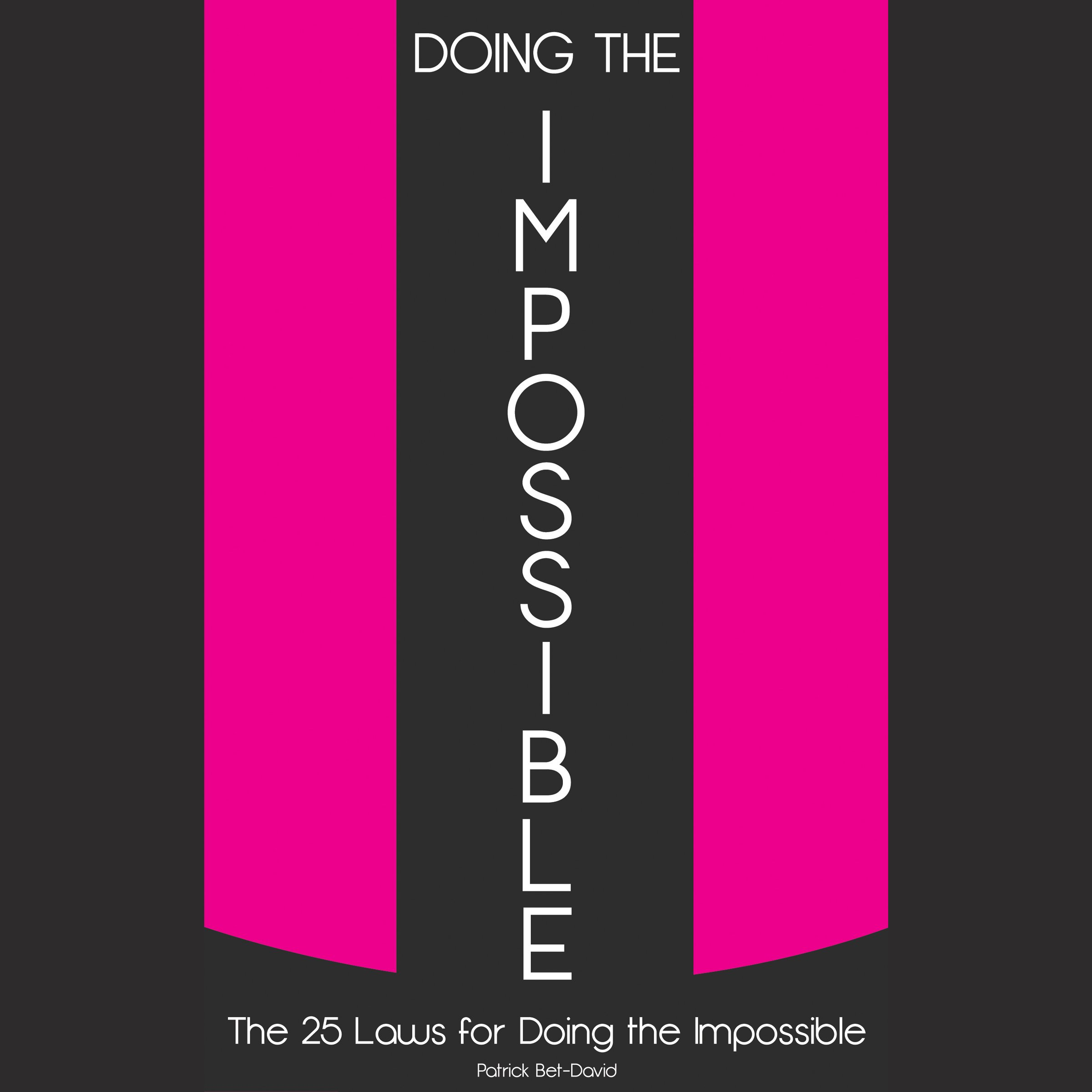 Doing The Impossible: The 25 Laws for Doing The Impossible