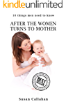 10 Things Men Need To Know, After The Women Turn To Mother (English Edition)