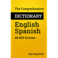 The Comprehensive Dictionary English-Spanish: 40.000 Entries (Comprehensive Dictionaries Book 6) (English Edition)