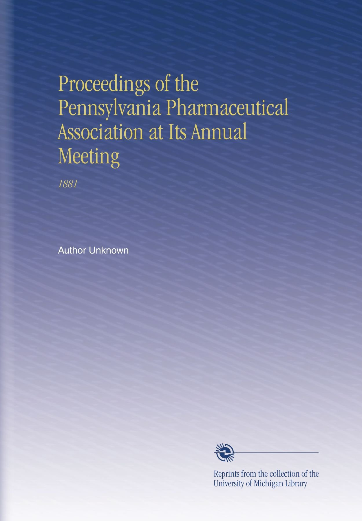 Download Proceedings of the Pennsylvania Pharmaceutical Association at Its Annual Meeting: 1881 PDF