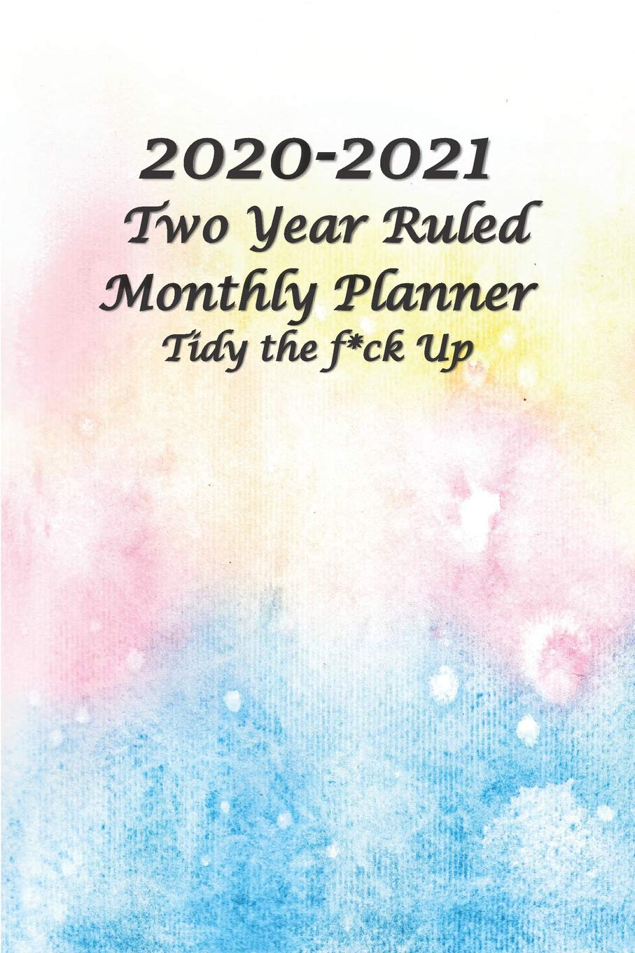 2020-2021 Two Year Ruled Monthly Planner Tidy the F*ck Up ...