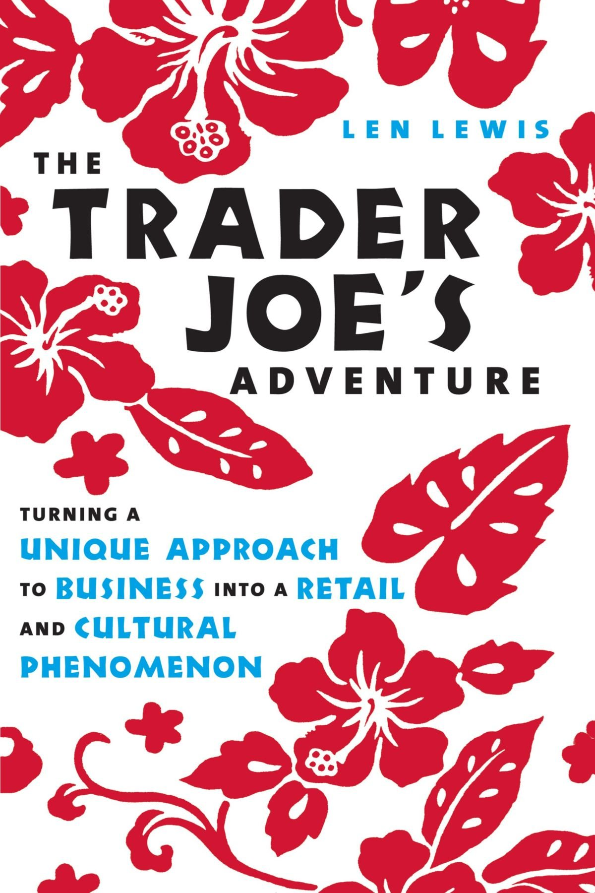 The trader joes adventure turning a unique approach to business the trader joes adventure turning a unique approach to business into a retail and cultural phenomenon len lewis 9781609780012 amazon books fandeluxe Images