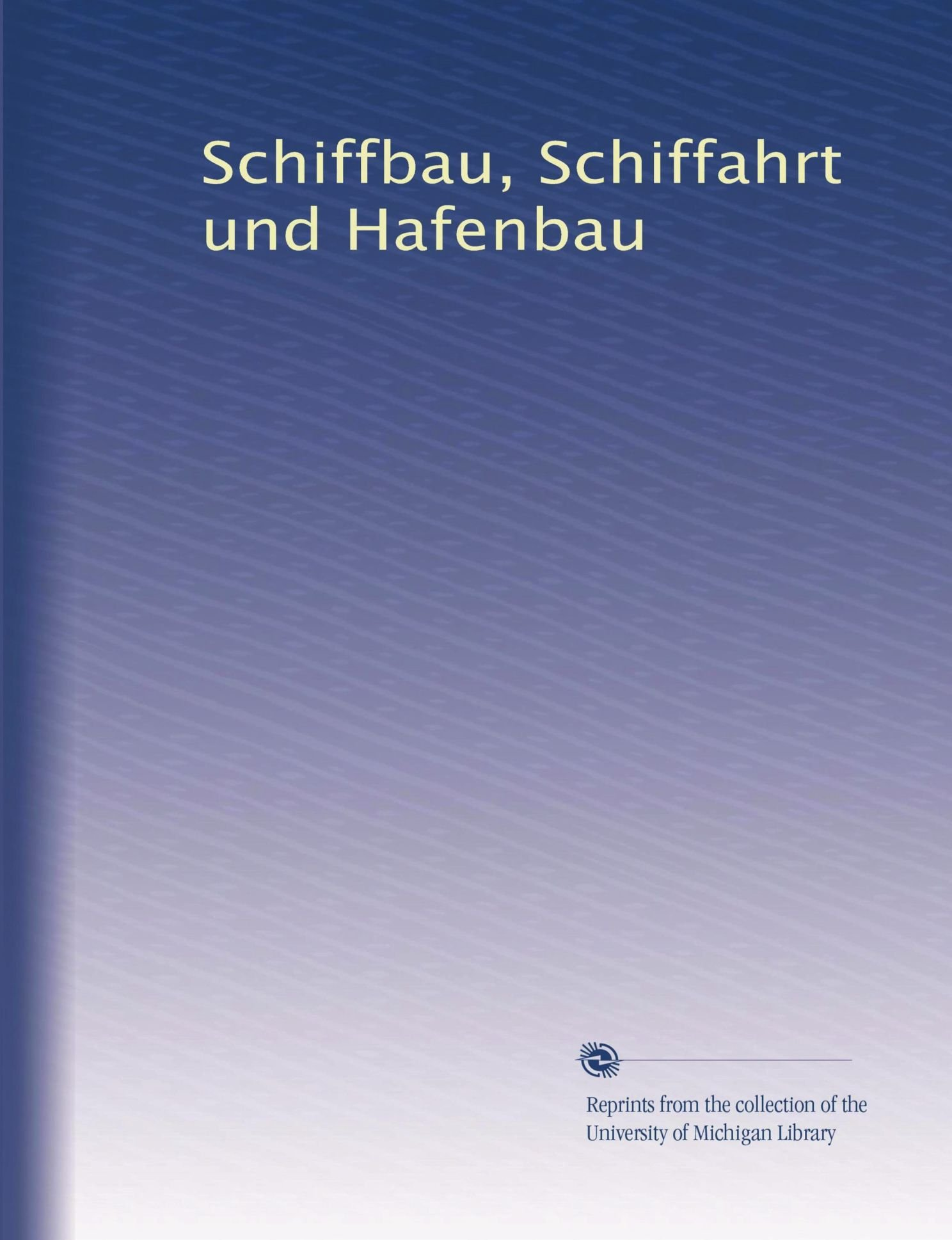 Download Schiffbau, Schiffahrt und Hafenbau (Volume 33) (German Edition) PDF